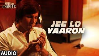 Jee Lo Yaaron FULL AUDIO Song | Main Aur Charles | Randeep Hooda | T-Series
