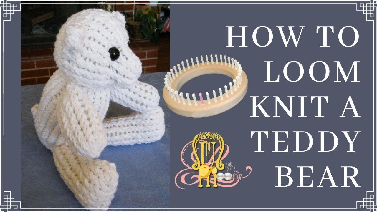 Knitting Patterns Teddy Bear Stuffed Animals : How to Loom Knit A Teddy Bear - YouTube