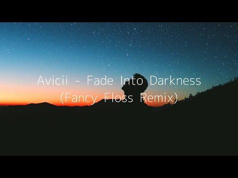 Avicii - Fade Into Darkness (Fancy Floss Remix)