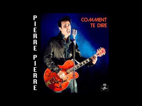 Pierre Pierre - Comment te dire