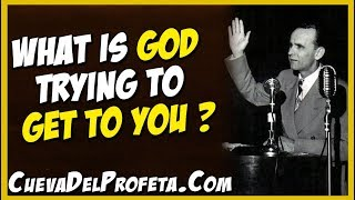 What is God trying to get to you? | William Marrion Branham Quotes