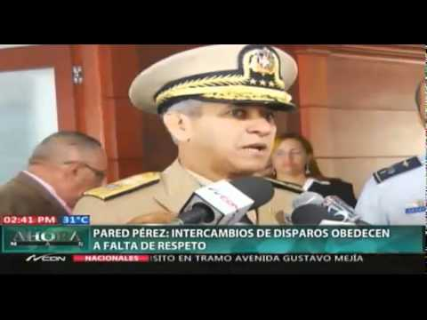 General Perez Perez dice  estar de acuerdo con Intercambios de disparos