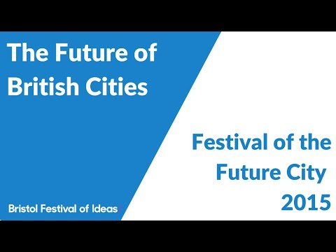 Festival of the Future City: The Future of British Cities