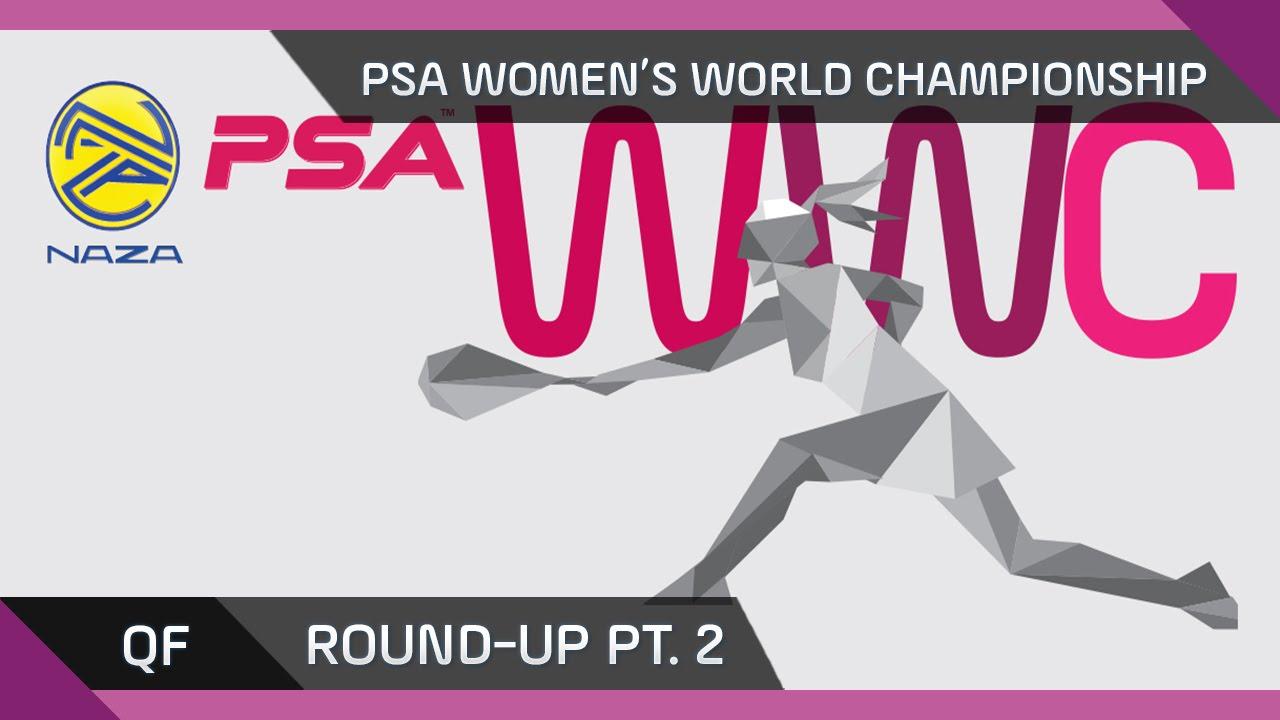 NAZA PSA WOMEN'S WORLD CHAMPIONSHIP - Quarter Final Roundup pt2