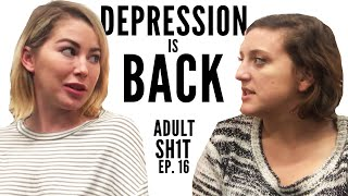 WHEN YOUR DEPRESSION RETURNS & SELF-CARE // ADULT SH1T // Ep. 16