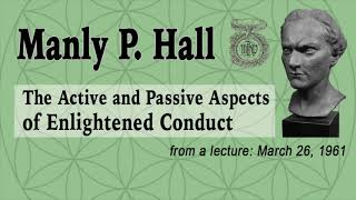 NEW! Manly Hall: The Active and Passive Aspects of Enlightened Conduct