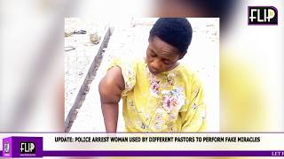 UPDATE: POLICE ARREST WOMAN USED BY DIFFERENT PASTORS TO PERFORM FAKE MIRACLES