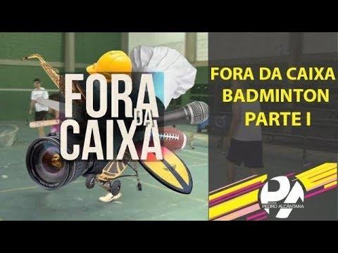 Fora da Caixa - Badminton Parte I