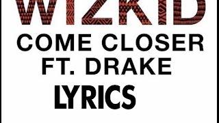 Wizkid Ft. Drake LYRICS - Come Closer ( NEW OFFICIAL VIDEO 2017)