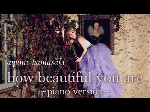 Ayumi Hamasaki - How Beautiful You Are ~piano Version~ HD