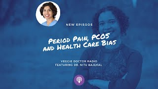 Episode #89: Period Pain, PCOS and Health Care Bias With Dr. Nitu Bajekal