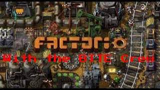 Factorio With The BTTE Crew Episode 1