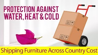 Shipping Furniture Across Country Cost | 7 FREE Quotes Save Up To 35%