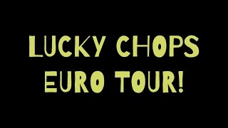 LUCKY CHOPS EURO TOUR 2016-17!