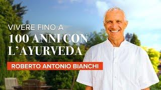 Ayurveda Vivere Fino a 100 Anni | Roberto Antonio Bianchi