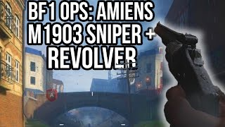 BATTLEFIELD 1 REVOLVER + M1903 SNIPER GAMEPLAY AMIENS | BF1 Operations