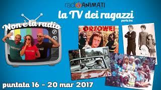 RadioAnimati - Non è la radio - puntata 16 - La TV dei ragazzi, parte tre