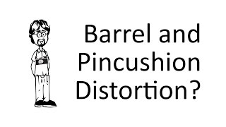 What are Barrel and Pincushion Distortion?