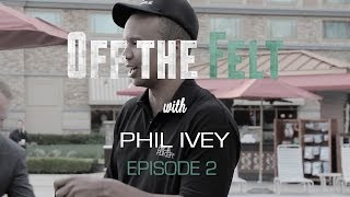 Off The Felt with Phil Ivey, Episode 2: