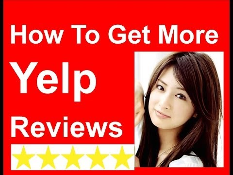 Yelp Reviews   10 Tips On How To Get More Yelp Reviews - How To Get More POSITIVE Yelp Reviews