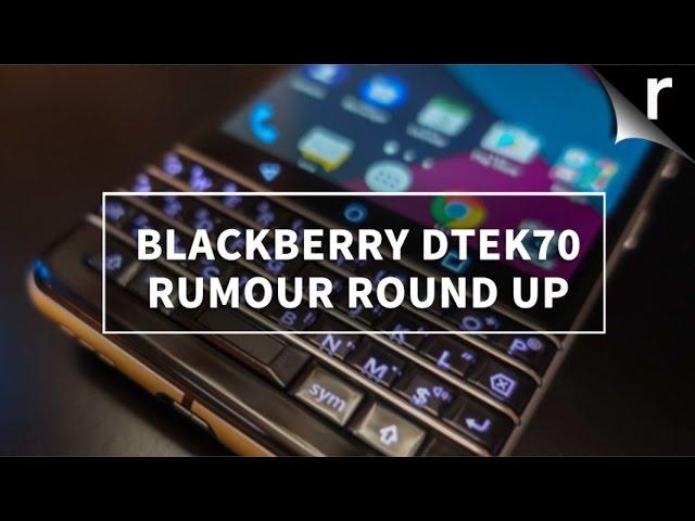 Blackberry DTEK70: Rumour round-up