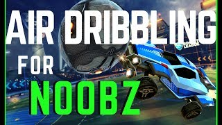 How To Air Dribble For NOOBZ