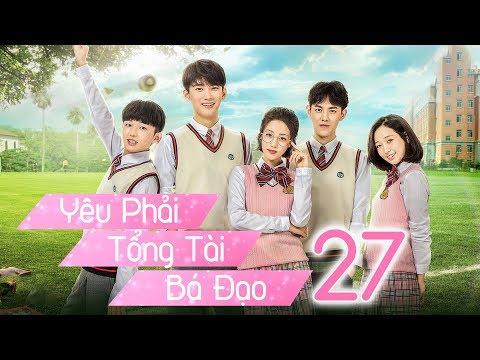 Yêu Phải Tổng Tài Bá Đạo - Tập 27 | Thuyết Minh | Phim Trung Quốc Cực Hay 2018