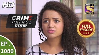 Crime Patrol Dastak - Ep 1080 - Full Episode - 9th July, 2019