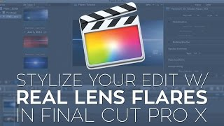 Use Real Lens Flares to Stylize Your Edit in Final Cut Pro X