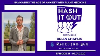 NAVIGATING THE AGE OF ANXIETY WITH PLANT MEDICINE - HASH IT OUT WITH BRIAN CHAPLIN OF MEDICINE BOX