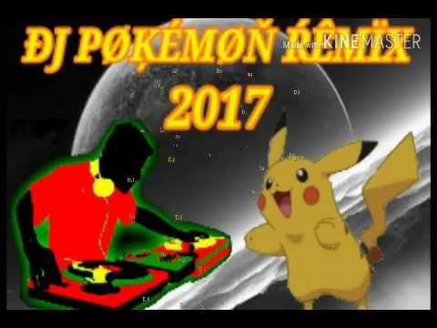 DJ POKEMON REMIX 2017 2017