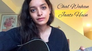 Chal Wahan Jaate Hain (Unplugged Female Cover by Lisa Mishra) - Arijit Singh