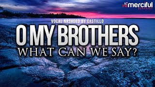 Oh My Brothers – Vocal Nasheed By: Castillo