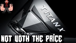 The Nvidia Titan X Pascal is way to expensive for what it offers