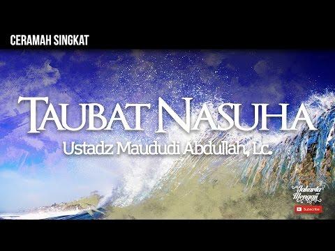 Taubat Nasuha - Ustadz Maududi Abdullah, Lc.