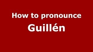 How to pronounce Guillén (Dominican Republic) - PronounceNames.com