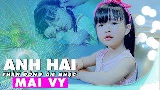 ANH HAI [MV 4k] - Thần Đồng Âm Nhạc Bé MAI VY ♪  Nhạc thiếu nhi hay nhất cho bé