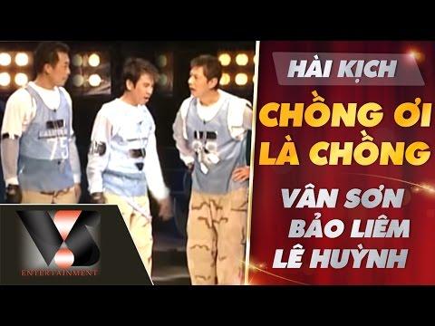 Hài Kịch: Vân Sơn ft Bảo Liêm ft Lê Huỳnh - Chồng Ơi Là Chồng