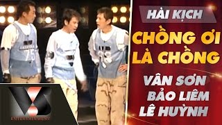 Hài Kịch Chồng Ơi Là Chồng - Vân Sơn ft Bảo Liêm ft Lê Huỳnh   Vân Sơn 28