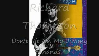 Watch Richard Thompson Dont Sit On My Jimmy Shands video