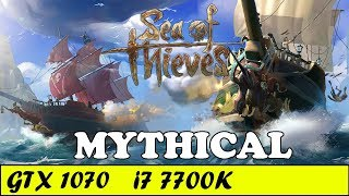 Sea of Thieves (Mythical) | GTX 1070 + i7 7700K [1080p 60fps]