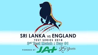 3rd Test : Day 1 - England tour of Sri Lanka 2018