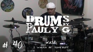 WASP - I Wanna Be Somebody (Drum Cover) by Paul Gherlani