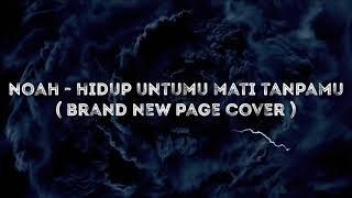 Download Lagu NOAH - Hidup Untukmu Mati Tanpamu (New Version) [Brand New Page Cover] Gratis mp3 pedia