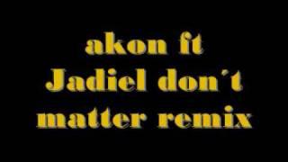 Akon Ft Jadiel Don T Matter Remix