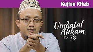 Kajian Kitab: Umdatul Ahkam - Ustadz Aris Munandar, Eps. 78