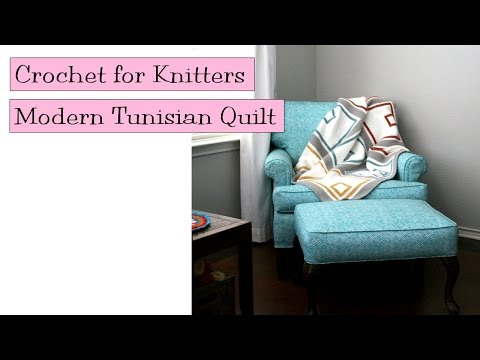 Crochet for Knitters - Modern Tunisian Quilt