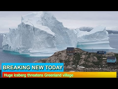 Breaking News - Huge iceberg threatens Greenland village
