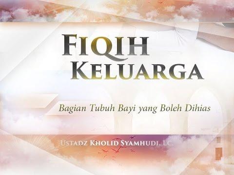 Fiqih Keluarga: Bagian Tubuh Bayi Yang Boleh Dihias (Ustadz Kholid Syamhudi, Lc.)