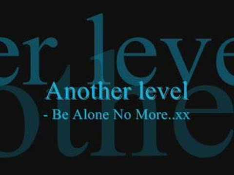 Another Level-Be ALone No More